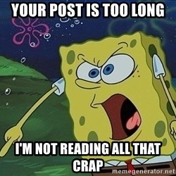Spongebob Rage - your post is too long i'm not reading all that crap