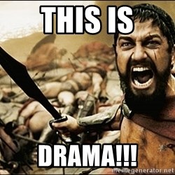 This Is Sparta Meme - THIS IS DRAMA!!!