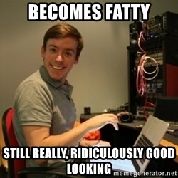 Ridiculously Photogenic Journalist - Becomes fatty Still really, ridiculously good looking