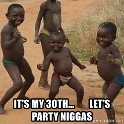 Dancing African Kid -  IT'S MY 30TH...        LET'S PARTY NIGGAS