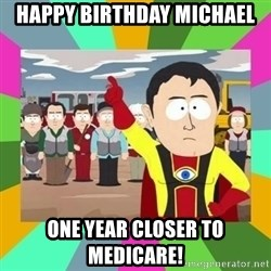 Captain  Obvious South Park - Happy Birthday Michael one year closer to Medicare!