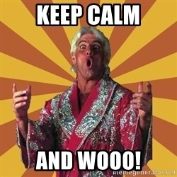 Ric Flair - keep calm and wooo!