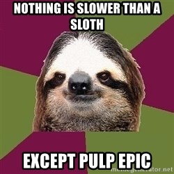 Just-Lazy-Sloth - Nothing is slower than a sloth Except Pulp Epic