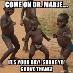Dancing African Kid - Come on Dr. Marje.... It's your day!  shake yo' grove thang!
