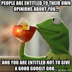 Snitching Kermit the Frog - People are entitled to their own opinions about you... And you are entitled not to give a good googly goo...