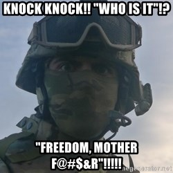 "Aghast Soldier Guy - Knock knock!! ""Who is it""!? ""FREEDOM, MOTHER F@#$&R""!!!!!"