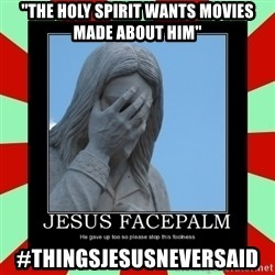 """Jesus Facepalm - """"The Holy Spirit Wants Movies Made About Him"""" #ThingsJesusNeverSaid"""