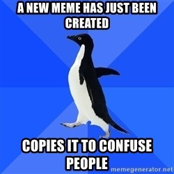 Socially Awkward Penguin - a new meme has just been created copies it to confuse people