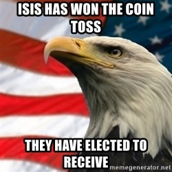 MURICA EAGLE - ISIS has won the coin toss They have elected to receive