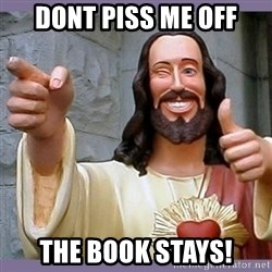 buddy jesus - Dont piss me off The book stays!