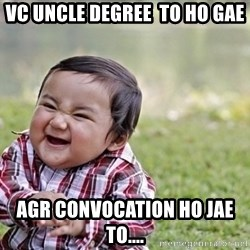 evil asian plotting baby - VC uncle Degree  to ho gae agr Convocation ho jae to....