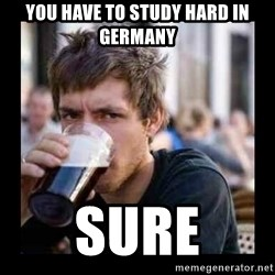 Bad student - You have to study hard in Germany Sure