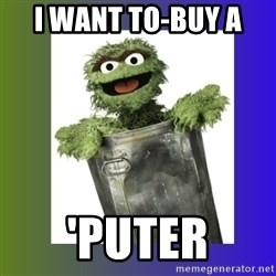 Oscar the Grouch - I want to-buy a  'puter