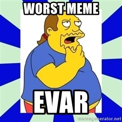 Comic book guy simpsons - worst meme evar