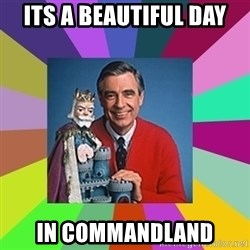 mr rogers  - Its a beautiful day In commandland