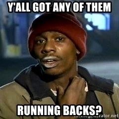 Chappelle crackhead - Y'all got any of them Running Backs?