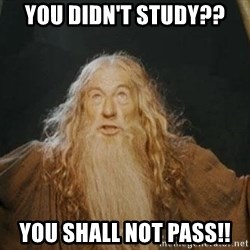 You shall not pass - You didn't study?? You shall not pass!!