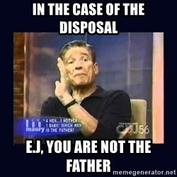 Maury Povich Father - In the case of the disposal E.J, you are not the father