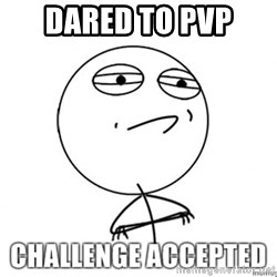 Challenge Accepted HD - dared to pvp