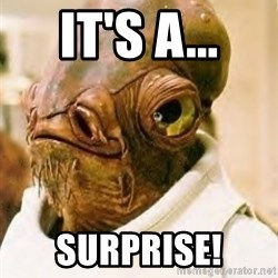 Admiral Ackbar - IT'S A... SURPRISE!