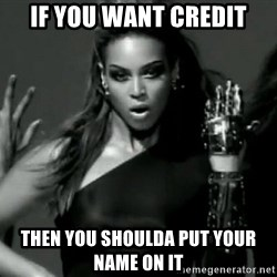 Beyonce Single Ladies - If you want Credit then you shoulda put your name on it