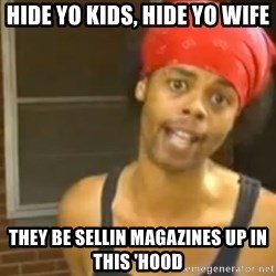 Antoine Dodson - HIde yo kids, hide yo wife They be sellin magazines up in this 'hood