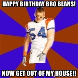 Thad Castle - Happy Birthday Bro Beans! Now get out of my house!!