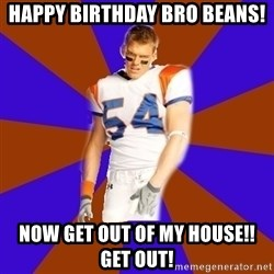 Thad Castle - Happy Birthday bro beans! Now get out of my house!! Get out!