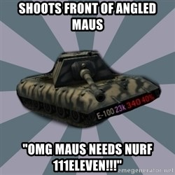"TERRIBLE E-100 DRIVER - SHOOTS FRONT OF ANGLED MAUS ""OMG MAUS NEEDS NURF 111ELEVEN!!!"""
