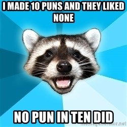 Lame Pun Coon - i made 10 puns and they liked none no pun in ten did