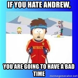 super cool ski instructor - If you hate Andrew, You are going to have a bad time