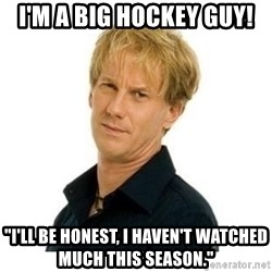 """Stupid Opie - I'M A BIG HOCKEY GUY! """"I'll be honest, I haven't watched much this season."""""""