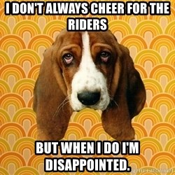 SAD DOG - I don't always cheer for the Riders but when I do I'm disappointed.