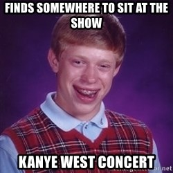 Bad Luck Brian - Finds somewhere to sit at the show kanye west concert