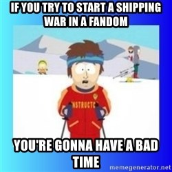 super cool ski instructor - IF YOU TRY TO START A SHIPPING WAR IN A FANDOM YOU'RE GONNA HAVE A BAD TIME