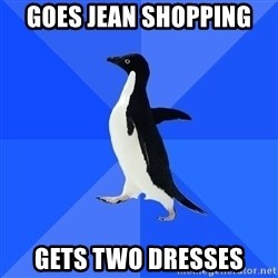 Socially Awkward Penguin - Goes Jean Shopping Gets two dresses