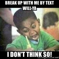 Black kid coloring - break up with me by text will ya i don't think so!
