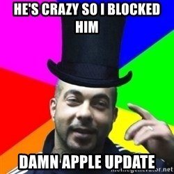 facebookazad - He's Crazy so I blocked him Damn Apple update