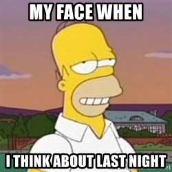 Homer MMM - my face when i think about last night