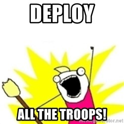 x all the y - deploy all the troops!