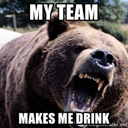Bear week - My Team Makes me drink