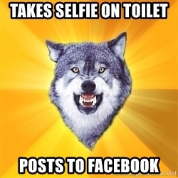 Courage Wolf - TAKES SELFIE ON TOILET POSTS TO FACEBOOK
