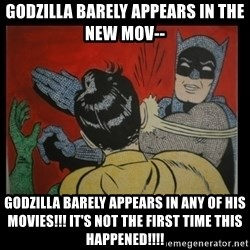 Batman Slappp - godzilla barely appears in the new mov-- godzilla barely appears in any of his movies!!! it's not the first time this happened!!!!