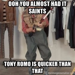 Caught you a dollar - OOH YOU ALMOST HAD IT SAINTS TONY ROMO IS QUICKER THAN THAT