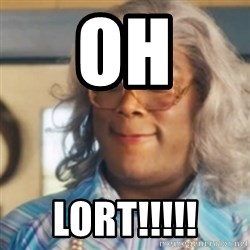 Tyler Perry's Madea - oh LORT!!!!!