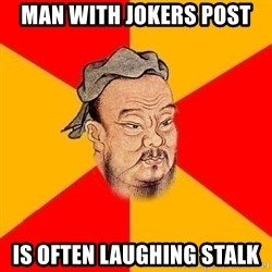 Wise Confucius - Man with Jokers post is often laughing stalk