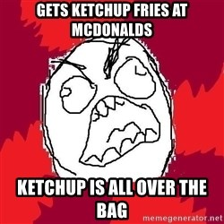 Rage FU - gets ketchup fries at McDonalds ketchup is all over the bag