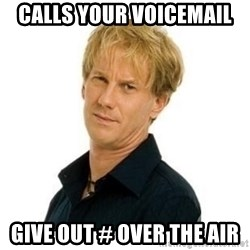 Stupid Opie - Calls your voicemail Give out # over the air