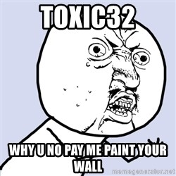 Why you no plan ahead? - toxic32 why u no pay me paint your wall