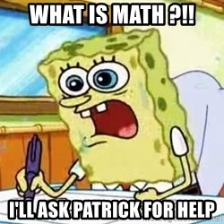 Spongebob What I Learned In Boating School Is - What is math ?!! i'll ask patrick for help